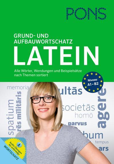 PONS Grund- und Aufbauwortschatz Latein: Latein nach Themen. Mit 30 Audio-Übungen extra zu Wortschatz und Grammatik.