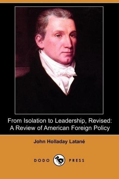 From Isolation to Leadership, Revised: A Review of American Foreign Policy (Dodo Press)
