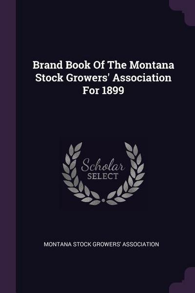 Brand Book of the Montana Stock Growers' Association for 1899