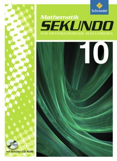 Sekundo - Mathematik für differenzierende Schulformen / Ausgabe 2009 für das 7. - 10. Schuljahr: Sekundo: Mathematik für differenzierende Schulformen - Ausgabe 2009: Schülerband 10 mit CD-ROM