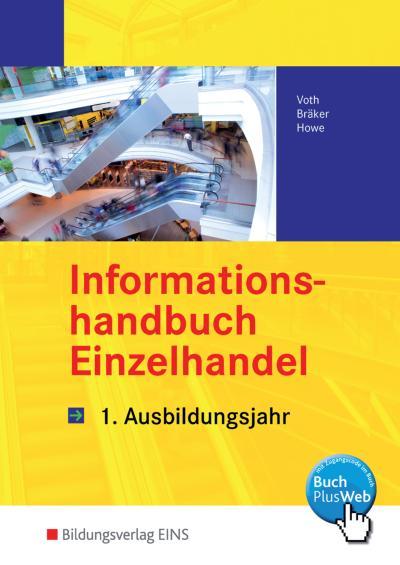 Informationshandbücher und Lernsituationen Einzelhandel - nach Ausbildungsjahren: Informationshandbuch Einzelhandel. 1. Ausbildungsjahr. LF 1-5 (Lehr-/Fachbuch) (Lernmaterialien)