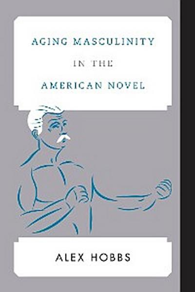 Aging Masculinity in the American Novel
