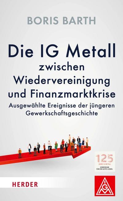 Die IG Metall zwischen Wiedervereinigung und Finanzkrise