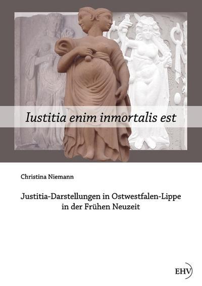 Iustitia enim inmortalis est: Justitia-Darstellungen in Ostwestfalen-Lippe in der Frühen Neuzeit