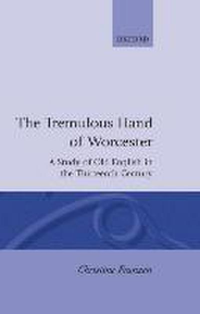 The Tremulous Hand of Worcester: A Study of Old English in the Thirteenth Century