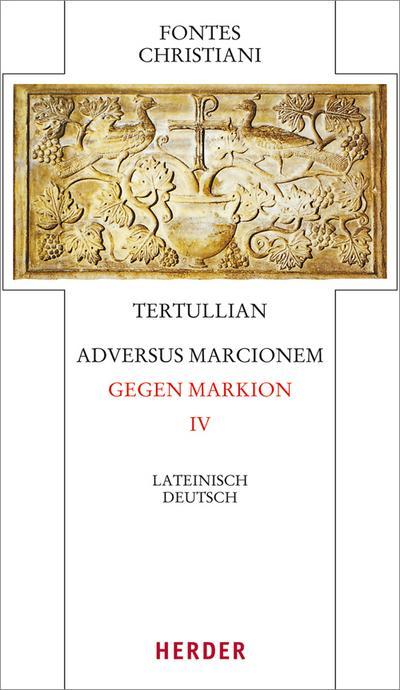 Adversus Marcionem - Gegen Markion IV; Lateinisch – Deutsch; Fontes Christiani 4. Folge; Vorw. v. Lukas, Volker; Übers. v. Lukas, Volker; Deutsch