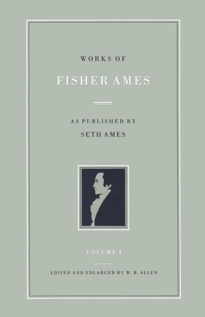 Works of Fisher Ames: As Published by Seth Ames