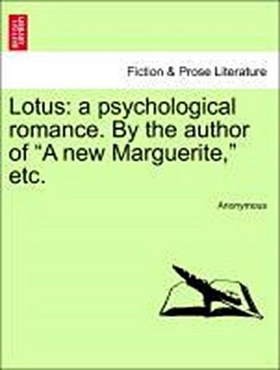 Lotus: a psychological romance. By the author of 'A new Marguerite,' etc.