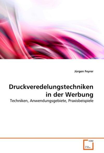 Druckveredelungstechniken in der Werbung - Jürgen Feyrer