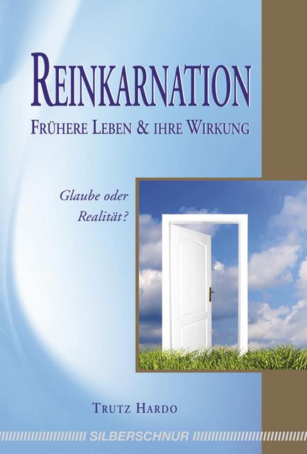 Reinkarnation - Frühere Leben und ihre Wirkung Trutz Hardo
