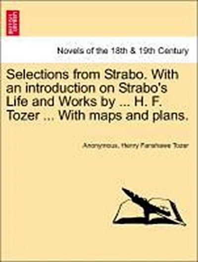 Selections from Strabo. With an introduction on Strabo's Life and Works by ... H. F. Tozer ... With maps and plans.