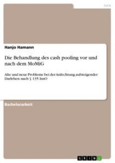 Die Behandlung des cash pooling vor und nach dem MoMiG: Alte und neue Probleme bei der Anfechtung aufsteigender Darlehen nach § 135 InsO