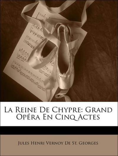 La Reine De Chypre: Grand Opéra En Cinq Actes