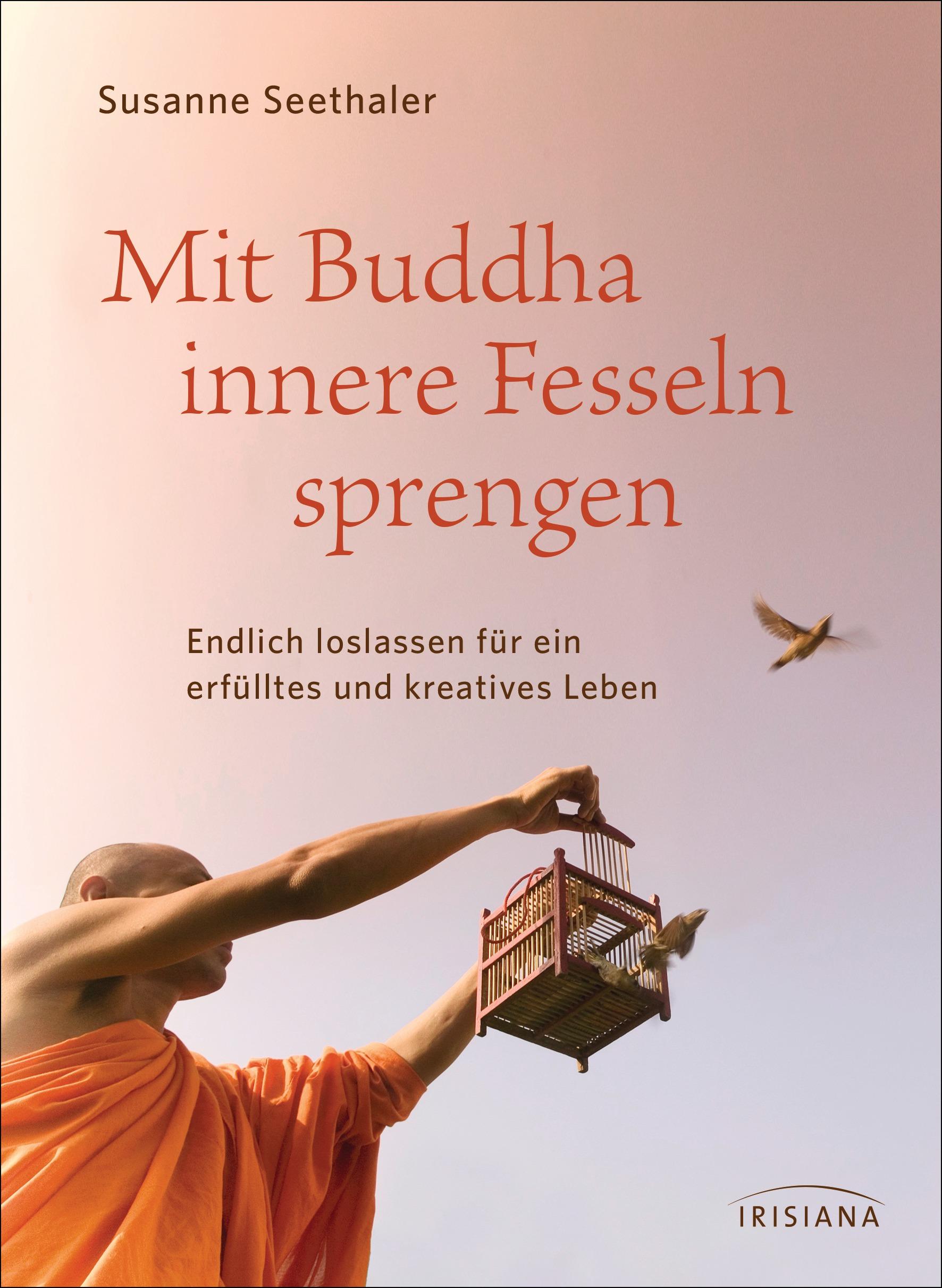 Mit Buddha innere Fesseln sprengen: Endlich loslassen für ein erfülltes und ...