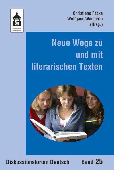 Neue Wege zu und mit literarischen Texten