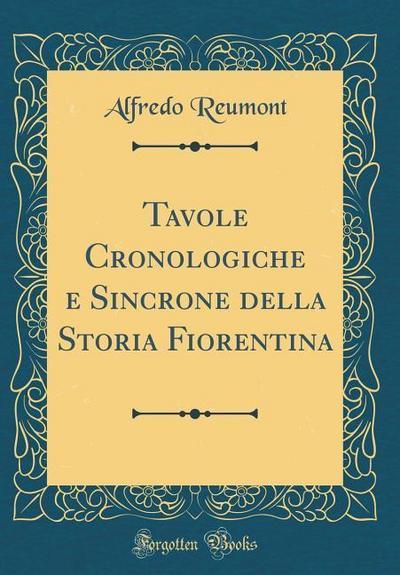 Tavole Cronologiche E Sincrone Della Storia Fiorentina (Classic Reprint)