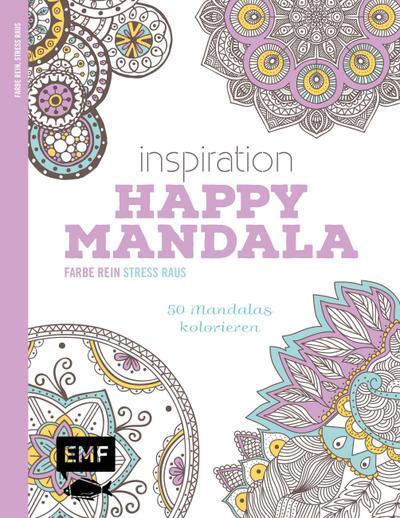 Inspiration Happy Mandala ; 50 Mandalas kolorieren; Farbe rein – Stress raus; Deutsch