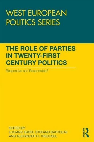 The Role of Parties in Twenty-First Century Politics: Responsive and Responsible?