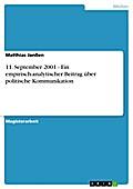 11. September 2001 - Ein empirisch-analytischer Beitrag über politische Kommunikation - Matthias Janßen