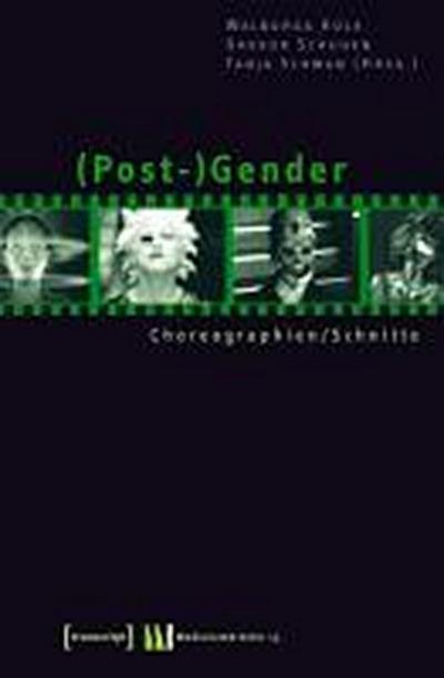 (Post-)Gender: Choreographien / Schnitte