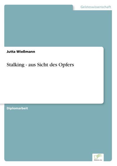 Stalking - aus Sicht des Opfers