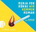 Wir kommen: Roman. Gelesen von Ronja von Rönne
