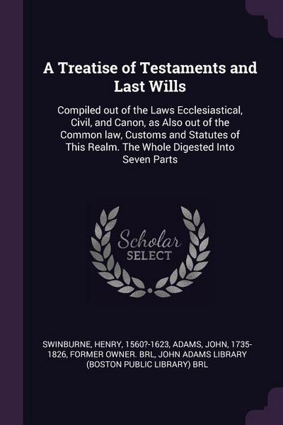 A Treatise of Testaments and Last Wills: Compiled Out of the Laws Ecclesiastical, Civil, and Canon, as Also Out of the Common Law, Customs and Statute