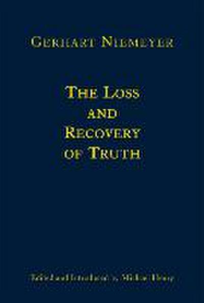 The Loss and Recovery of Truth: Selected Writings