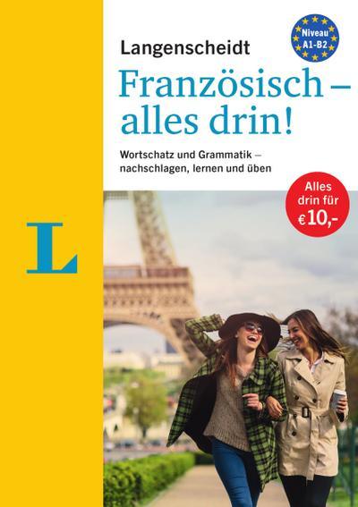 Langenscheidt Französisch - alles drin! - Basiswissen Französisch in einem Band: Wortschatz und Grammatik - nachschlagen, lernen und üben (Langenscheidt - Alles drin!)