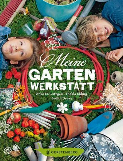 Meine Gartenwerkstatt   ; Ill. v. Drews, Judith /Fotos v. Ehling, Thekla; Deutsch; durchgehend farbig -
