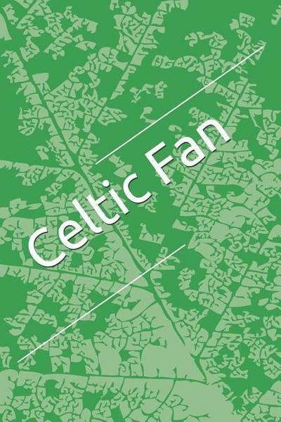 Celtic Fan: A Sports Themed Unofficial Soccer Notebook for Your Everyday Needs