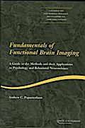 Fundamentals of Functional Brain Imaging: A Guide to the Methods and Their Applications to Psychology and Behavioral Neuroscience (Studies on Neuropsychology, Development, and Cognition)