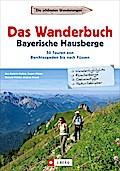 Das Wanderbuch Bayerische Hausberge; 50 Toure ...