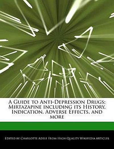 A Guide to Anti-Depression Drugs; Mirtazapine Including Its History, Indication, Adverse Effects, and More