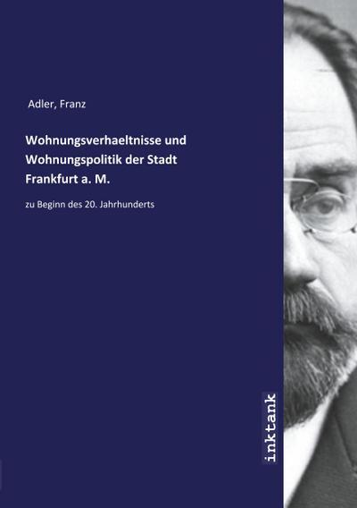 Wohnungsverhaeltnisse und Wohnungspolitik der Stadt Frankfurt a. M.