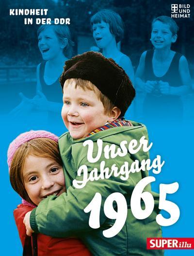 Unser Jahrgang 1965; Kindheit in der DDR   ; Unser Jahrgang ; Bild und Heimat Buch ; Deutsch