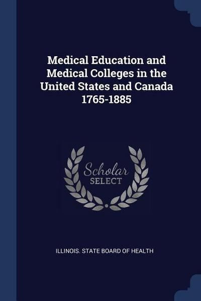 Medical Education and Medical Colleges in the United States and Canada 1765-1885