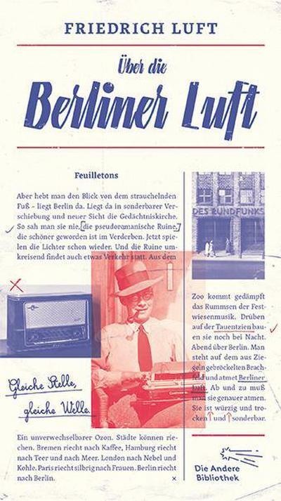 Über die Berliner Luft: Feuilletons (Die Andere Bibliothek, Band 405)