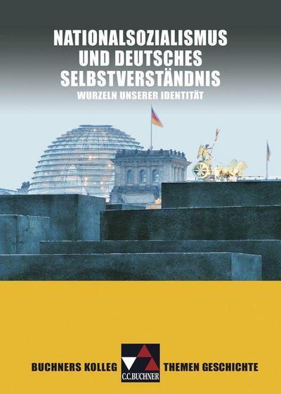 Buchners Kolleg. Themen Geschichte / Nationalsozialismus und dt. Selbstverständnis: Wurzeln unserer Identität
