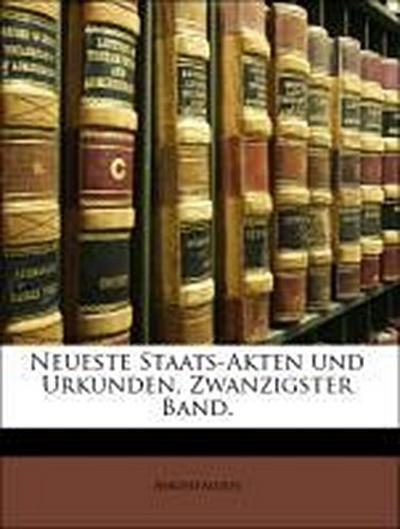 Neueste Staats-Akten und Urkunden, Zwanzigster Band.