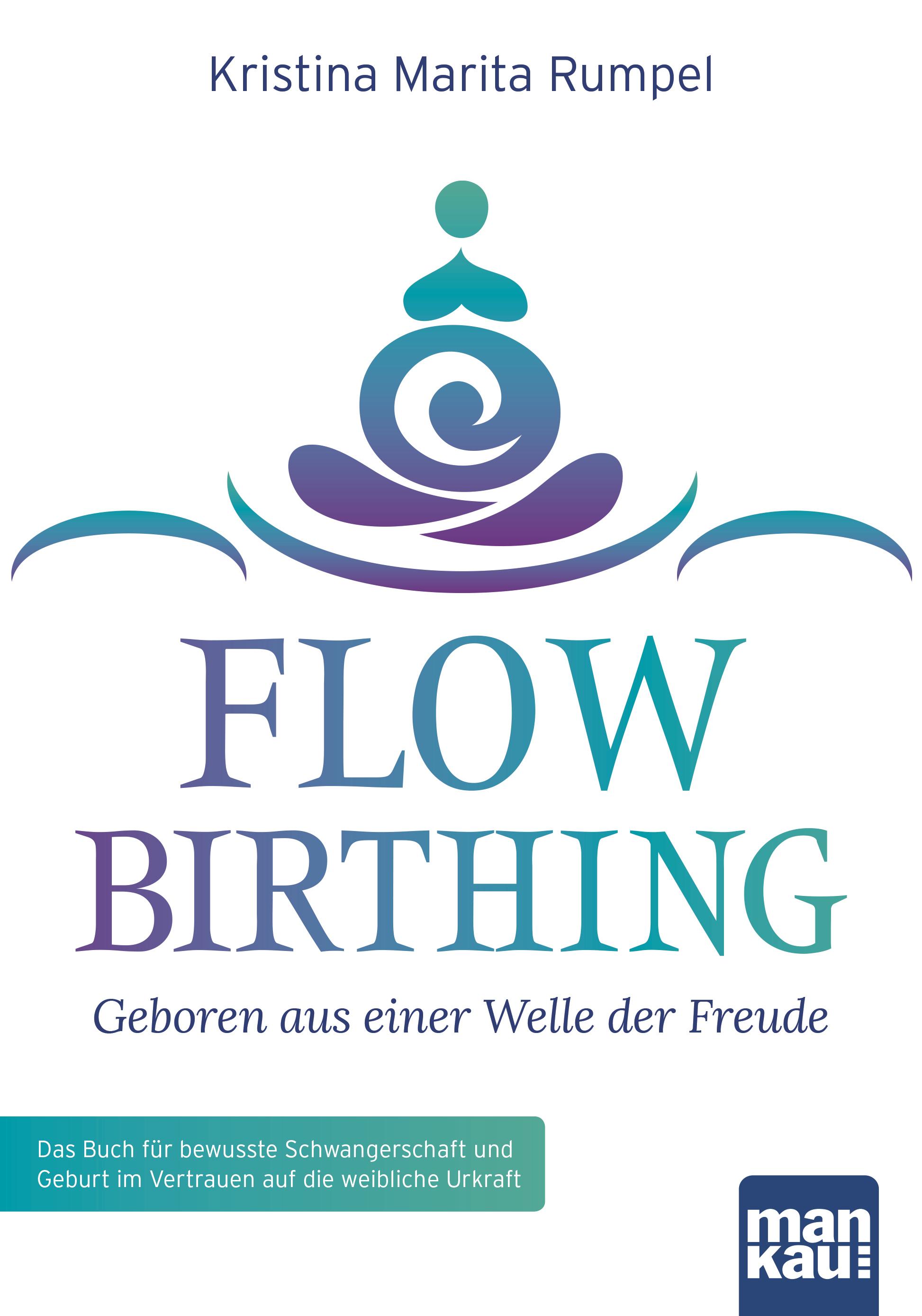 FlowBirthing - Geboren aus einer Welle der Freude, Kristina Marita Rumpel