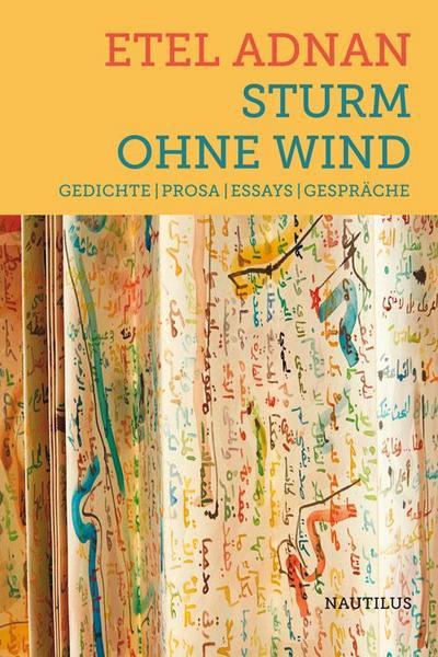 Sturm ohne Wind: Gedichte –Prosa –Essays – Gespräche