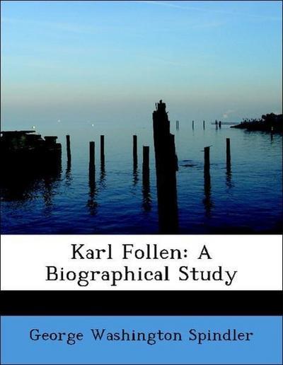 Karl Follen: A Biographical Study