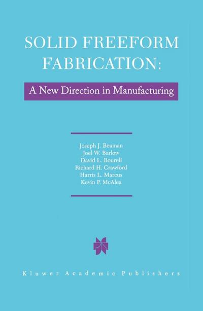 Solid Freeform Fabrication: A New Direction in Manufacturing: With Research and Applications in Thermal Laser Processing
