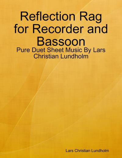 Reflection Rag for Recorder and Bassoon - Pure Duet Sheet Music By Lars Christian Lundholm