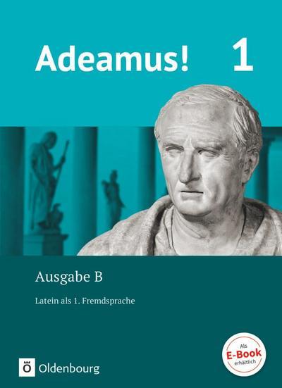 Adeamus! 1. Ausgabe B. - Texte, Übungen, Begleitgrammatik