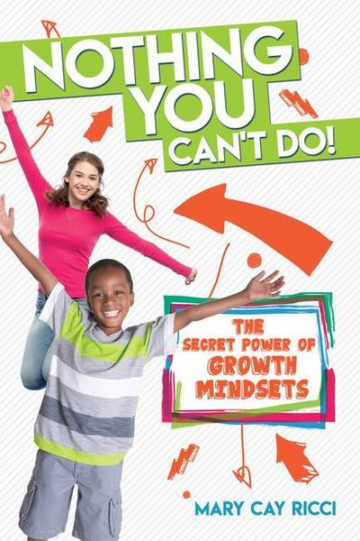 Nothing You Can't Do!: The Secret Power of Growth Mindsets
