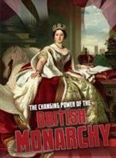 The Changing Power of the British Monarchy