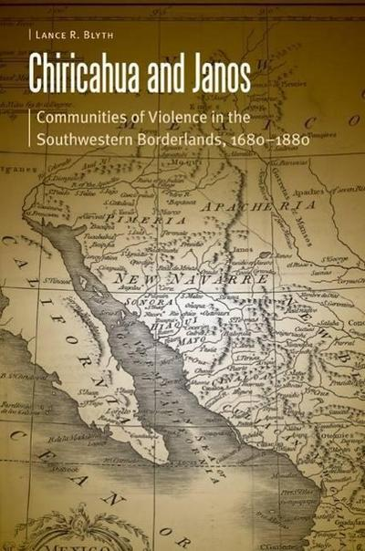 Chiricahua and Janos: Communities of Violence in the Southwestern Borderlands, 1680-1880