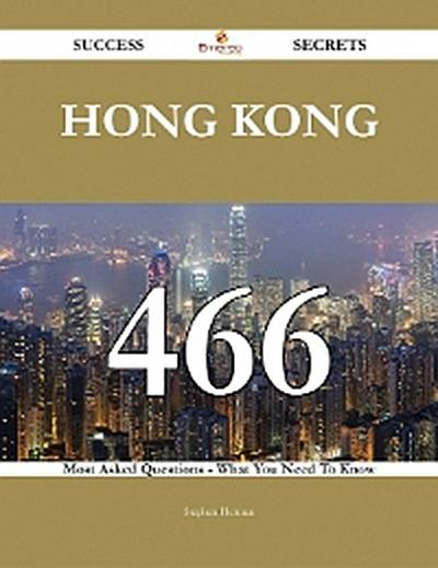 Hong Kong 466 Success Secrets - 466 Most Asked Questions On Hong Kong - What You Need To Know